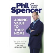 Adding Value to Your Home by Phil Spencer