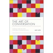 The Art of Conversation - Change Your Life with Confident Communication by Judy Apps