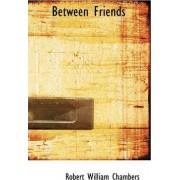 Between Friends by Robert William Chambers