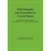 Path Integrals and Anomalies in Curved Space by Fiorenzo Bastianelli