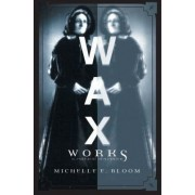 Waxworks by Michelle E. Bloom
