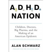 ADHD Nation: Children, Doctors, Big Pharma, and the Making of an American Epidemic, Hardcover