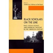 Black Scholars on the Line by Jonathan Scott Holloway