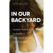 In Our Backyard: Human Trafficking in America and What We Can Do to Stop It, Paperback