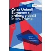 Criza Uniunii europene si ordinea globala in era Trump - Valentin Naumescu