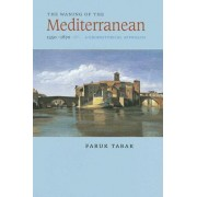 The Waning of the Mediterranean, 1550-1870 by Faruk Tabak