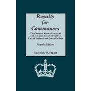 Royalty for Commoners. the Complete Known Lineage of John of Gaunt, Son of Edward III, King of England, and Queen Philippa. Fourth Edition by Roderick W Stuart
