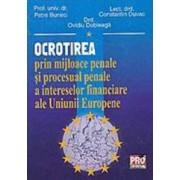 Ocrotirea Prin Mijloace Penale Si Procesual Penale A Intereselor Financiare Ale Ue - Petre Buneci