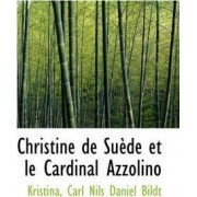 Christine de Su de Et Le Cardinal Azzolino by Kristina Carl Nils Daniel Bildt