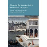Housing the Stranger in the Mediterranean World by Olivia Remie Constable