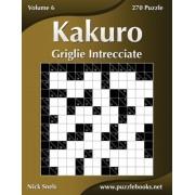 Kakuro Griglie Intrecciate - Volume 6 - 270 Puzzle