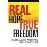 Real Hope, True Freedom: Understanding and Coping with Sex Addiction, Paperback