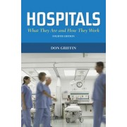 Hospitals: What They Are And How They Work by Donald J. Griffin