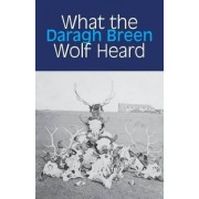 What the Wolf Heard by Daragh Breen