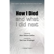 How I Died (and What I Did Next) by Peter Watson Jenkins