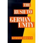 The Rush to German Unity by Konrad Hugo Jarausch