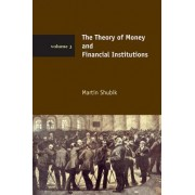 The Theory of Money and Financial Institutions by Martin Shubik
