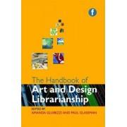 The Handbook of Art and Design Librarianship by Paul Glassman