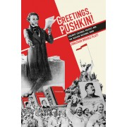 Greetings, Pushkin!: Stalinist Cultural Politics and the Russian National Bard