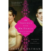 The Trouble with Mr Darcy by Sharon Lathan