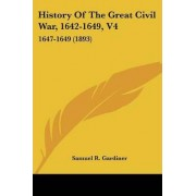 History of the Great Civil War, 1642-1649, V4 by Samuel R Gardiner