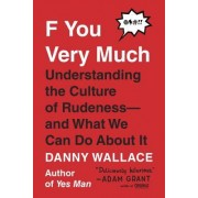 F You Very Much: Understanding the Culture of Rudeness--And What We Can Do about It