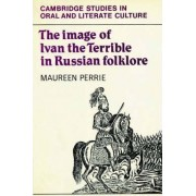The Image of Ivan the Terrible in Russian Folklore by Maureen Perrie