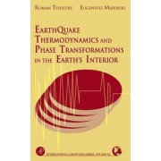 Earthquake Thermodynamics and Phase Transformation in the Earth's Interior: Volume 76 by Roman Teisseyre