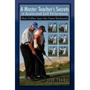 A Master Teacher's Secrets to Accelerated Golf Performance by Joe Thiel