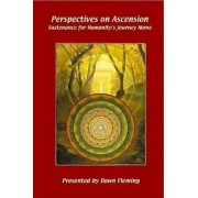 Perspectives on Ascension: Sustenance For Humanity's Journey Home by Dawn Fleming