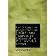 Les Origines Du Pangermanisme (1800 a 1888) Textes Tr. de L'Allemand Par P. -H. Michel, A. Givelet by Charles Andler
