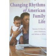 Changing Rhythms of American Family Life by Suzanne M. Bianchi