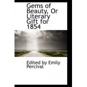 Gems of Beauty, or Literary Gift for 1854 by Edited By Emily Percival
