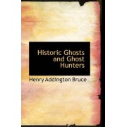 Historic Ghosts and Ghost Hunters by Henry Addington Bruce