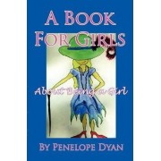 A Book For Girls About Being A Girl by Penelope Dyan