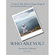 Who Are You? a Guide to Help Adolescents Navigate Through the Social and Emotional Issues of Life