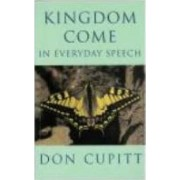 Kingdom Come in Everyday Speech by Don Cupitt