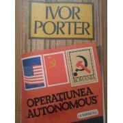 Operatiunea Autonomous In Romania Pe Vreme De Razboi - Ivor Porter