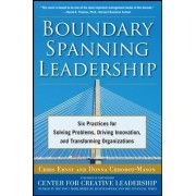 Boundary Spanning Leadership: Six Practices for Solving Problems, Driving Innovation, and Transforming Organizations by Chris Ernst