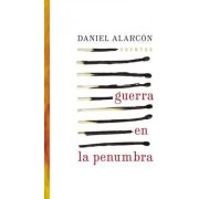 Guerra En La Penumbra by Daniel Alarcon
