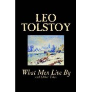 What Men Live by and Other Tales by Leo Tolstoy, Fiction, Short Stories by Leo Tolstoy