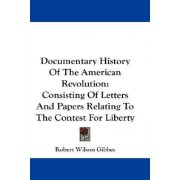Documentary History Of The American Revolution by Robert Wilson Gibbes