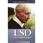 LSD My Problem Child: Reflections on Sacred Drugs, Mysticism and Science by Albert Hofmann