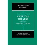 The Cambridge History of American Theatre: Post-world War II to the 1990s v.3 by Don B. Wilmeth