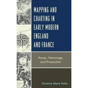 Mapping and Charting in Early Modern England and France by Christine Petto