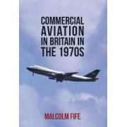 Commercial Aviation in Britain in the 1970s by Malcolm Fife