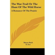 The War-Trail or the Hunt of the Wild Horse by Captain Mayne Reid