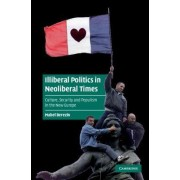 Illiberal Politics in Neoliberal Times by Mabel Berezin