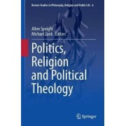 Politics, Religion and Political Theology by C. Allen Speight