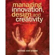 Managing Innovation, Design and Creativity by Bettina Von Stamm